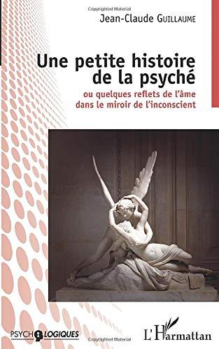 Une petite histoire de la psyché: Ou quelques reflets de l'âme dans le miroir de l'inconscient