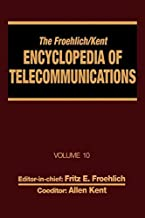 The Froehlich/Kent Encyclopedia of Telecommunications: Volume 10 - Introduction to Computer Networking to Methods for Usability Engineering in Equipment Design