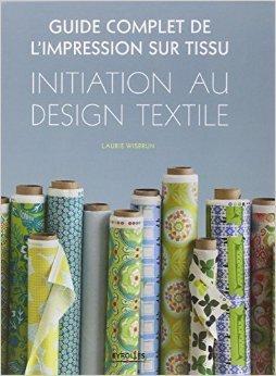 Guide Complet De Limpression Sur Tissu Initiation Au Design Textile De Laurie Wisbrun Vronique Valentin Traduction 16 Fvrier 2012