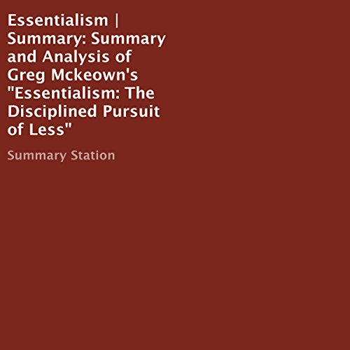 Summary and Analysis of Greg Mckeown's 'Essentialism: The Disciplined Pursuit of Less'                   By:                                                                                                                                 Summary Station                               Narrated by:                                                                                                                                 Chrystianna Robinson                      Length: 35 mins     7 ratings     Overall 4.3