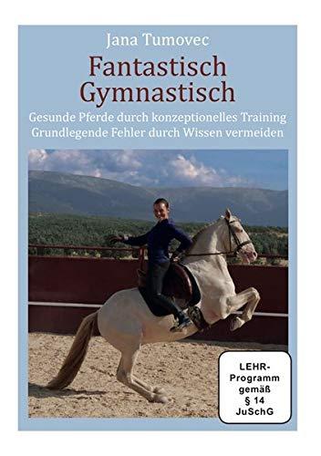 Fantastisch Gymnastisch - Jana Tumovec: Gesunde Pferde durch konzeptionelles Training