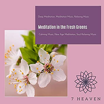 Meditation In The Fresh Greens (Deep Meditation, Meditation Music, Relaxing Music, Calming Music, New Age Meditation, Soul Relaxing Music)