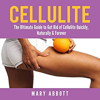 Cellulite: The Ultimate Guide to Get Rid of Cellulite Quickly, Naturally & Forever cover art