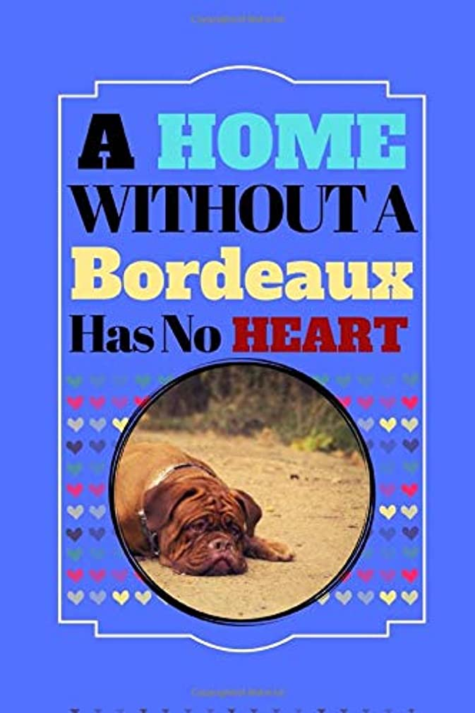 グレードこねる順応性A Home Without A Bordeaux Has No Heart: Cute Dog De Bordeaux Novelty Gift - Blank Recipe Book, 114 pages, 6