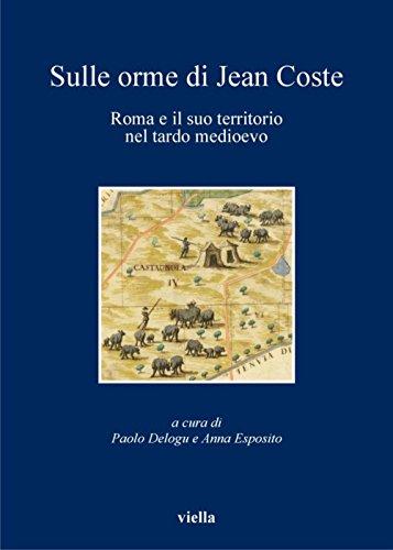 Sulle orme di Jean Coste: Roma e il suo territorio nel tardo medioevo (I libri di Viella Vol. 88) (Italian Edition)