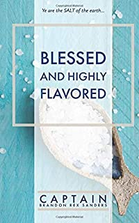 Blessed and Highly Flavored: Ye are the SALT of the earth...