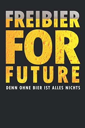 FREIBIER FOR FUTURE DENN OHNE BIER IST ALLES NICHTS: Notizblock Mit Punktraster (Gepunktete Seiten)   120 Seiten Weiss, Gepunktet/Dottet   Cover Matt   Maße 15,2 X 22,8 Cm (Bxh)