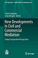 New Developments in Civil and Commercial Mediation: Global Comparative Perspectives (Ius Comparatum - Global Studies in Comparative Law, 6)