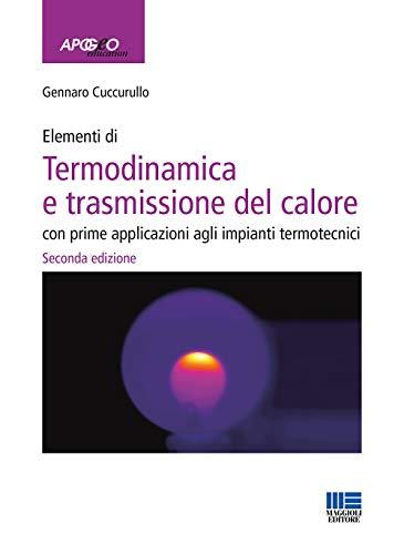 Elementi di termodinamica e trasmissione del calore. Con prime applicazioni agli impianti termotecnici