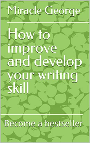 How to improve and develop your writing skill: Become a bestseller (English Edition)