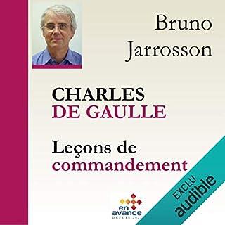 Charles de Gaulle : Leçons de commandement                   De :                                                                                                                                 Bruno Jarrosson                               Lu par :                                                                                                                                 Bruno Jarrosson                      Durée : 5 h et 40 min     2 notations     Global 5,0