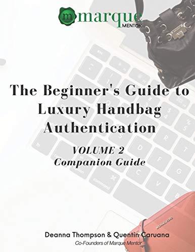 The Beginner's Guide to Luxury Handbag Authentication: Volume 2