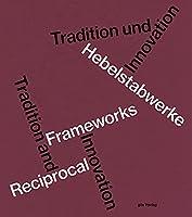 Hebelstabwerke / Reciprocal Frameworks: Tradition und Innovation / Tradition and Innovation