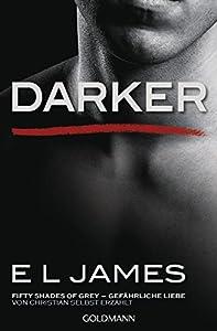 Darker - Fifty Shades of Grey. Gefährliche Liebe von Christian selbst erzählt: Roman (Fifty Shades of Grey aus Christians Sicht erzählt 2) (German Edition)