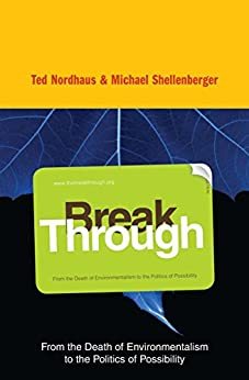 Break Through: Why We Can't Leave Saving the Planet to Environmentalists by [Michael Shellenberger, Ted Nordhaus]