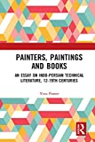 Painters, Paintings and Books: An Essay on Indo-Persian Technical Literature, 12-19th Centuries