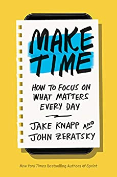 Make Time: How to Focus on What Matters Every Day by [Jake Knapp, John Zeratsky]