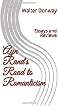 Ayn Rand's Road to Romanticism: Essays and Reviews