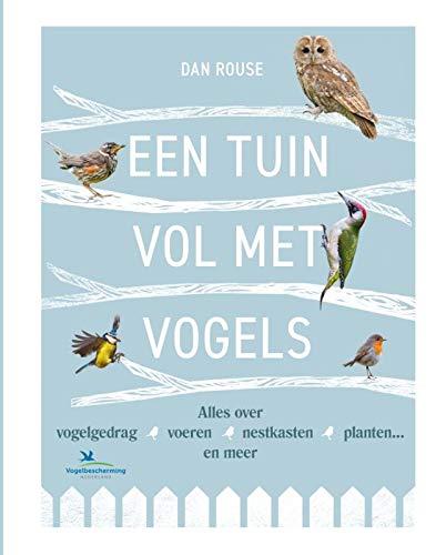 Een tuin vol met vogels: alles over vogelgedrag, voeren, nestkasten, planten... en meer