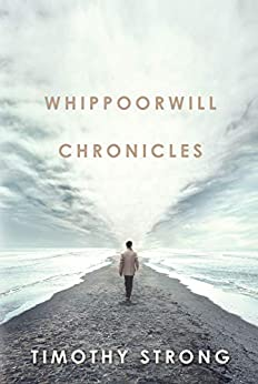 Whippoorwill Chronicles by [Timothy Strong]