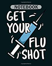 Notebook: get your flu shot - 50 sheets, 100 pages - 8 x 10 inches