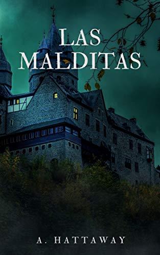 Las Malditas (Una historia de amor que te helará la sangre): LA CASA MALDITA, LA MALDICIÓN eBook: HATTAWAY, A.: Amazon.es: Tienda Kindle