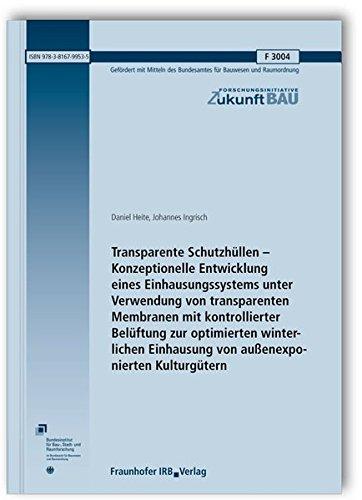 Transparente Schutzhüllen - Konzeptionelle Entwicklung eines Einhausungssystems unter Verwendung von transparenten Membranen mit kontrollierter ... (Forschungsinitiative Zukunft Bau)