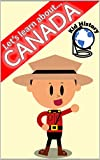 Let's Learn About Canada: Kid History: Making learning fun! (English Edition)