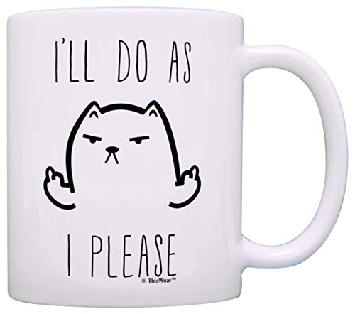 Funny Cat Lovers Present I'll Do As I Please Funny Flipping Off Cat Memes Cat Present Coffee Mug Tea Cup White 8KYV4Z