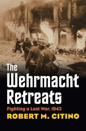 Image of The Wehrmacht Retreats: Fighting a Lost War, 1943 (Modern War Studies)