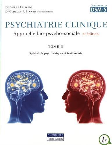 Psychiatrie clinique : Approche bio-psycho-sociale Tome 2, Spécialités psychiatriques et traitements