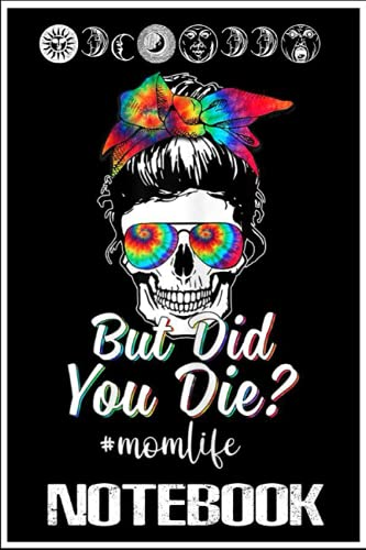 Notebook: Skull Lady But Did You Die Mom Life Funny Mother Day Tie Dye by Dema Tiq