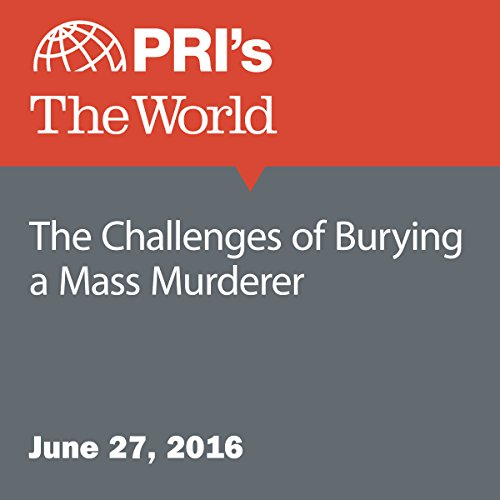 The Challenges of Burying a Mass Murderer audiobook cover art