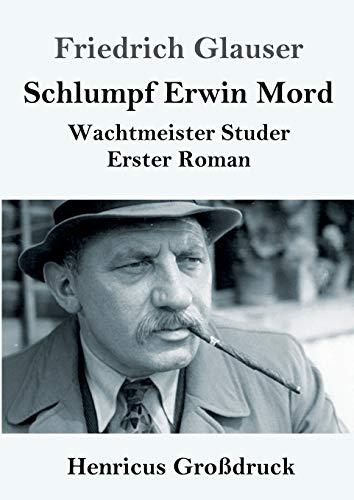 Schlumpf Erwin Mord (Großdruck): Wachtmeister Studer Erster Roman