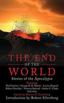 The End of the World: Stories of the Apocalypse by [Neil Gaiman, George R. R. Martin, Lucius Shepard, Robert Sheckley, Norman Spinrad, Arthur C. Clarke, Lester del Rey, Robert Silverberg, Martin H. Greenberg]