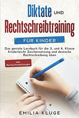 Diktate und Rechtschreibtraining für Kinder: Das geniale Lernbuch für die 3. und 4. Klasse - Kinderleicht Zeichensetzung und deutsche Rechtschreibung üben inkl. Rechtschreibübungen