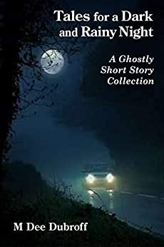 Tales for a Dark and Rainy Night: A Ghostly Short Story Collection by [M. Dee Dubroff]