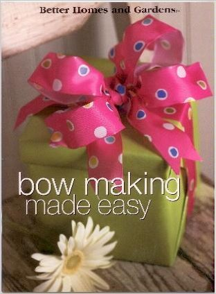 Bow Making Made Easy By Better Homes and Gardens