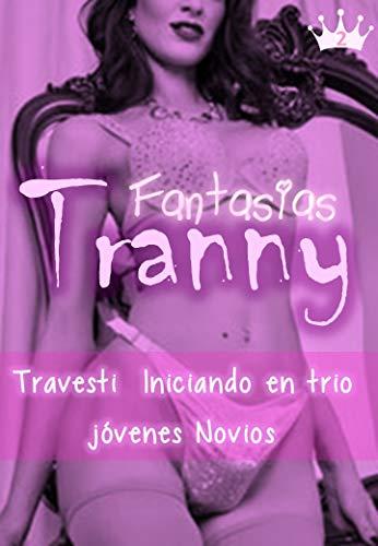 Fantasias Tranny - Travesti Iniciando en trio jóvenes Novios: Una pareja novata se iniciara sexualmente en un trio con una travesti experimentada que le orientara durante el sexo