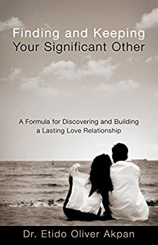 Finding and Keeping Your Significant Other: A Formula for Discovering and Building a Lasting Love Relationship by [Dr. Etido O Akpan, Dr. Sammy Jones]