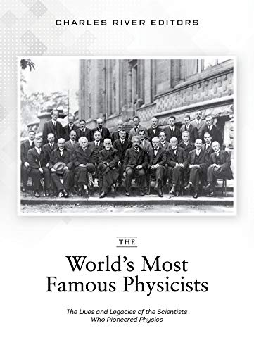 The World's Most Famous Physicists: The Lives and Legacies of the Scientists Who Pioneered Physics (English Edition)