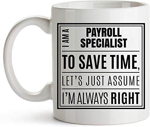 11 oz Coffee Mug, Payroll Specialist Mug, Funny Payroll Specialist Design Gift Mug, Payroll Specialist Job Title Mug, Payroll Specialist Coffee Cup, I Am A Payroll Specialist I'm Always Right