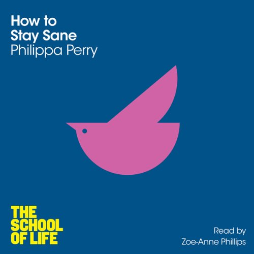 How to Stay Sane     The School of Life              By:                                                                                                                                 Philippa Perry                               Narrated by:                                                                                                                                 Zoe-Anne Phillips                      Length: 3 hrs and 14 mins     5 ratings     Overall 4.0