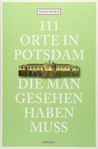111 Orte in Potsdam, die man gesehen haben muss: Reiseführer