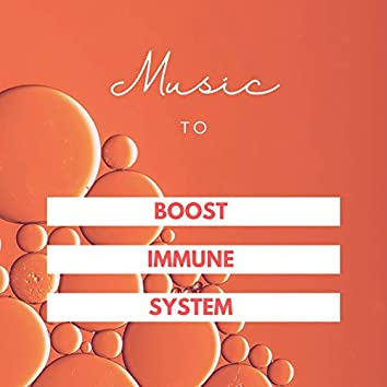 Music to Boost Immune System: Soothing Music to Clear Your Mind, Body & Soul