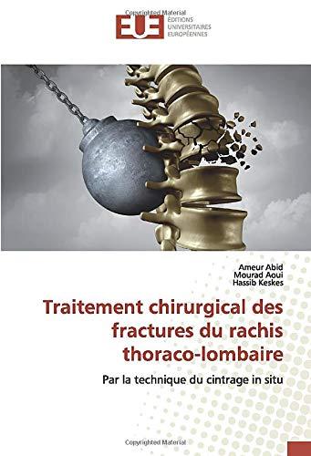 Traitement chirurgical des fractures du rachis thoraco-lombaire: Par la technique du cintrage in situ