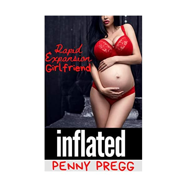 Rapid Expansion Girlfriend: Inflated by My Boyfriend: First Time Hyper-Pregnancy...