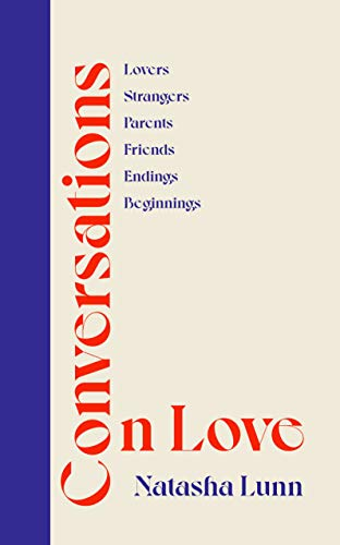 Conversations on Love: with Philippa Perry, Dolly Alderton, Roxane Gay, Stephen Grosz, Esther Perel, and many more