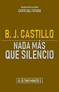 Nada más que silencio par B.J. Castillo