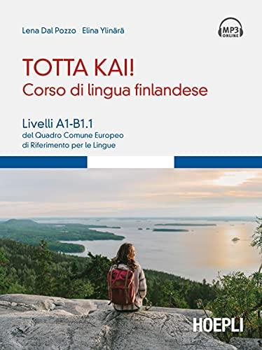 Totta kai! Corso di lingua finlandese. Livelli A1-B1.1 del quadro comune europeo di riferimento per le lingue, con file audio MP3